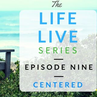 Life Live Episode 9 - Centered   Suicide, Depression and Life Help