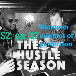 The Hustle Season 2: Ep. 37 Nineteen Minutes of Perfection