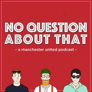 No Question About That - a Manchester United podcast