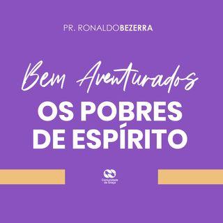 Bem Aventurados os Pobres de Espírito // pr. Ronaldo Bezerra