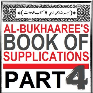 Imam al-Bukhari's Book of Supplications - Part 4