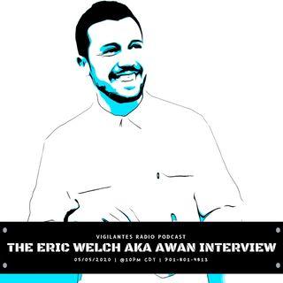 The Eric Welch aka AWAN Interview.