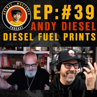 AWP EP:39 Screen printer, Sticker Master and Art Publisher Andy Diesel of Diesel Fuel Prints