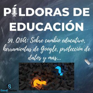 PDE54 - Q&A- Sobre cambio educativo, herramientas de Google, protección de datos y más...