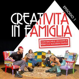 Ep1: Creatività in Famiglia con Rachele Ceccotti e Rebecca Macerini Papini
