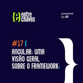 Entre Chaves #17 Angular: Uma visão geral sobre o framework