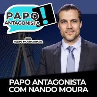PAPO ANTAGONISTA COM FELIPE MOURA BRASIL E NANDO MOURA