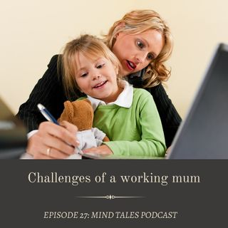 Episode 27 - Challenges of a working mum