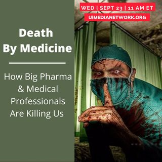 Death By Medicine: How Big Pharma & Medical Professionals Are Killing Us