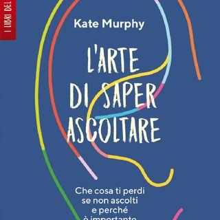 L'ARTE DI SAPER ASCOLTARE di Kate Murphy