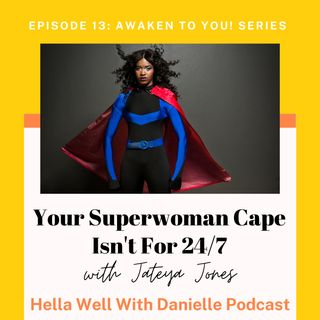 EP 13: Your Superwoman Cape Isn't For 24/7
