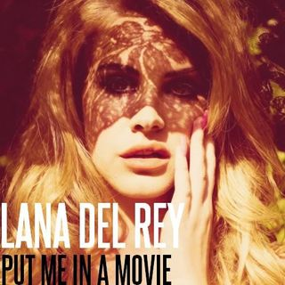 Lana Del Rey - Put Me In A Movie