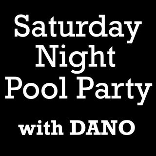 Saturday Night Pool Party With Dano