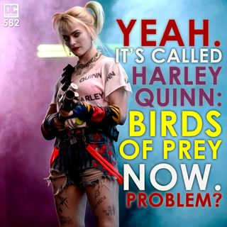 Yeah. It's Called 'Harley Quinn: Birds of Prey' Now. Problem?