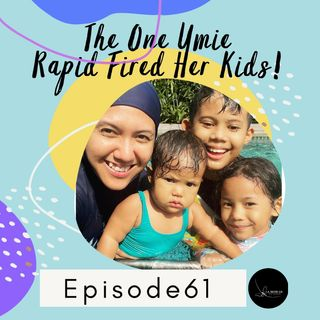 Episode 61: The One Umie Rapid Fired Her Kids