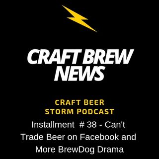 Craft Brew News # 38 - Can't Trade Beer on Facebook and More BrewDog Drama