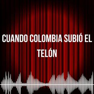 Cuando Colombia subió el telón