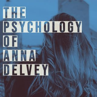 The Psychology of Anna Delvey