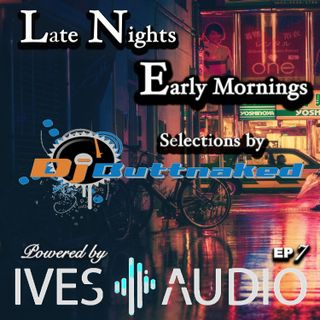 Ives Audio Presents Late Nights and Early Mornings EP7