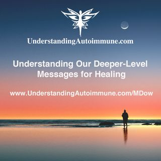 Understanding Our Deeper-Level Messages for Healing