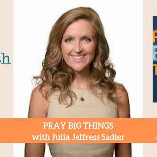1699 My Strength Is My Story with Julia Jeffress Sadler, Pray Big Things