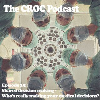 Ep15: Shared decision making - Who's really making your medical decisions?