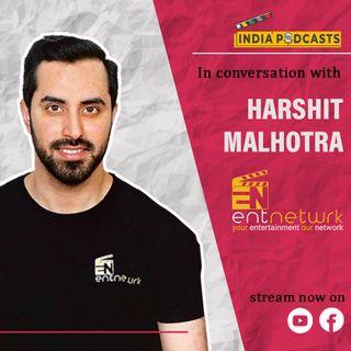 Harshit Malhotra | Co-Founder ENT NETWRK, National Talent Hunt Platform | On IndiaPodcasts