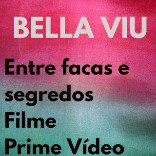 Bella Viu - 24 - Entre facas e segredos - Filme - Prime Video