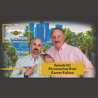 037- Persevering Over Career Failure