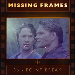 Episode 36 - Point Break