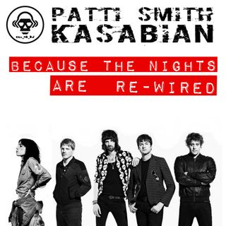 Kill_mR_DJ - Because The Nights Are Rewired (Kasabian VS Patti Smith)