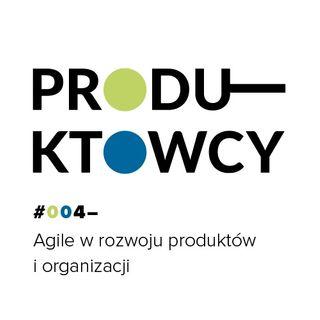 004 – Agile Agile w rozwoju produktów i modeli biznesowych