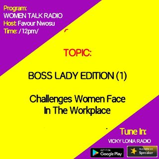 WOMEN TALK RADIO: Boss Lady Edition 1- Women In Workplaces