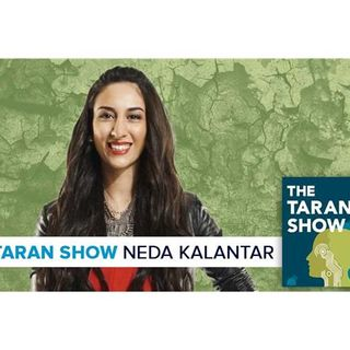 The Taran Show 9 | Neda Kalantar Interview