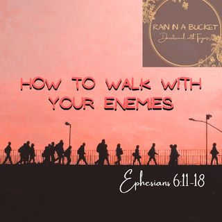 How to walk with your enemies