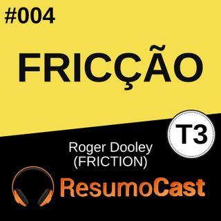 T3#004 Fricção | Roger Dooley
