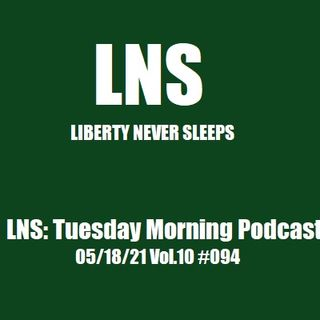LNS: Tuesday Morning Podcast 05/18/21 Vol.10 #094