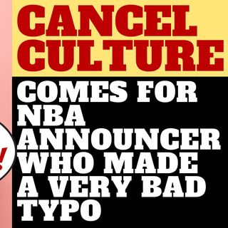 CANCEL CULTURE COMES FOR NBA ANNOUNCER OVER TERRIBLE TYPO