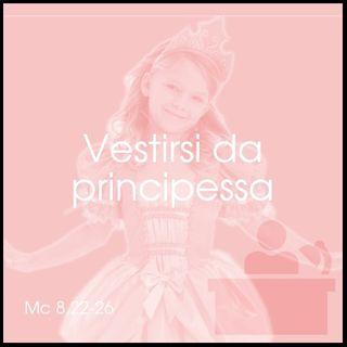 Vestirsi da principessa - Mc 8,22-26
