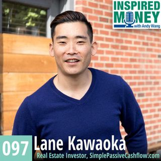 097: Real Estate Investing for Passive Income with Lane Kawaoka