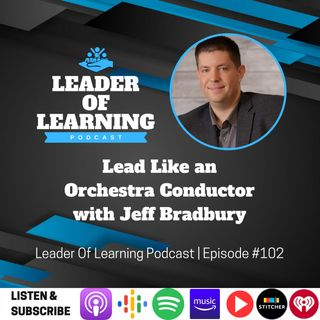 Lead Like an Orchestra Conductor with Jeff Bradbury