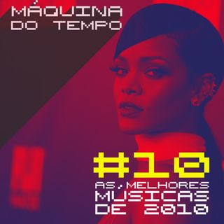 Episódio #10 - As Melhores Músicas de 2010