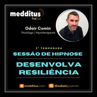 #98 | Hipnose para desenvolver Resiliência | Odair Comin