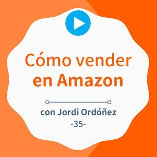 Cómo vender tus productos en Amazon siendo realistas, con Jordi Ordóñez #35