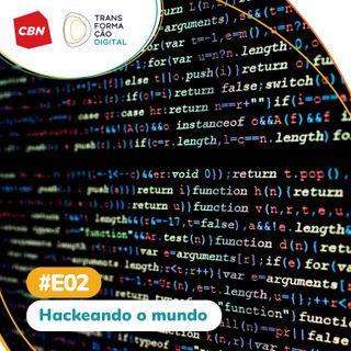 Transformação Digital CBN - Especial 02: Hackeando o mundo