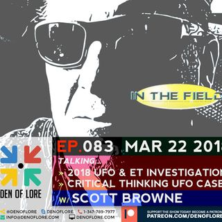 EP. 083 - 2018 UFO & ET Investigation & Critical Thinking UFO Cases w/ Scott Browne