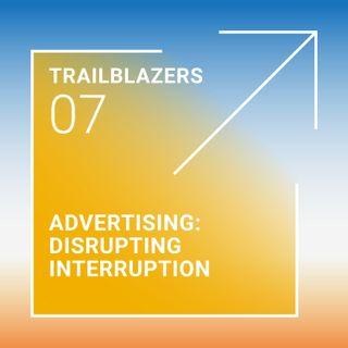 Advertising: Disrupting Interruption