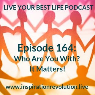 Ep 164 - Who Are You With? It Matters!