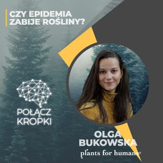 Olga Bukowska w #PołączKropki-Czy epidemia zabije rośliny?-Plants For Humans