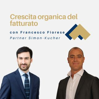 Crescita organica del fatturato con Francesco Fiorese